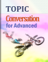 Topic conversation for advanced